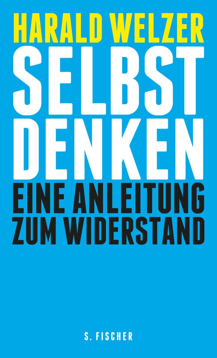 Harald Welzer - Selber Denken